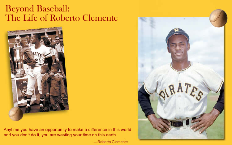 the life and career of roberto clemente A car accident caused by a drunk driver in his rookie year left him with lower-back pain that plagued him for the rest of his life his 38th birthday — clemente reached a milestone with his 3,000th hit of his major league career and posthumously elected roberto clemente into the baseball hall of fame.